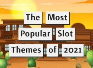 The most popular slot themes of 2021