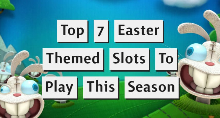Top 7 Easter Themed Slots To Play This Season